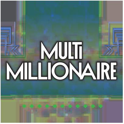 Multi Millionaire
